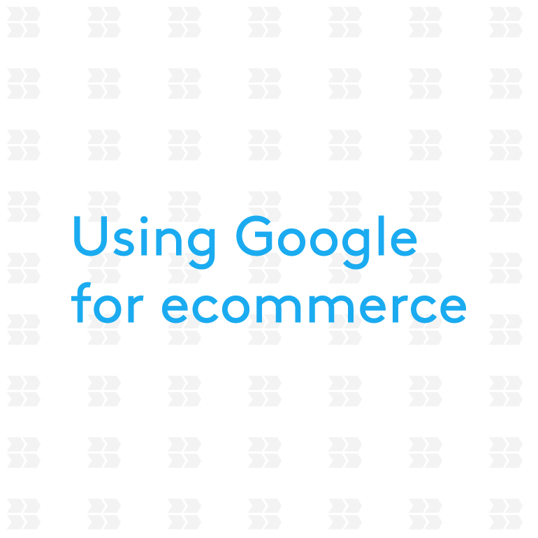 Using Google for ecommerce – tips on product listings and Adwords